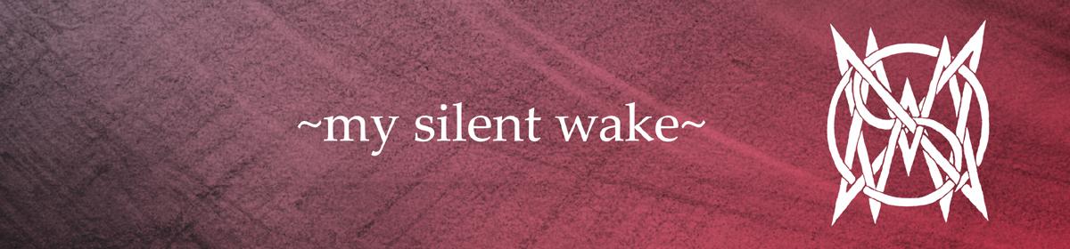 ~my silent wake~